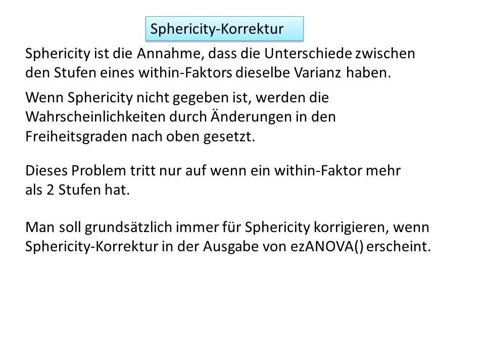 Sphericity-Korrektur Sphericity ist die Annahme, dass die Unterschiede zwischen den Stufen eines within-Faktors dieselbe Varianz haben. Wenn Sphericit