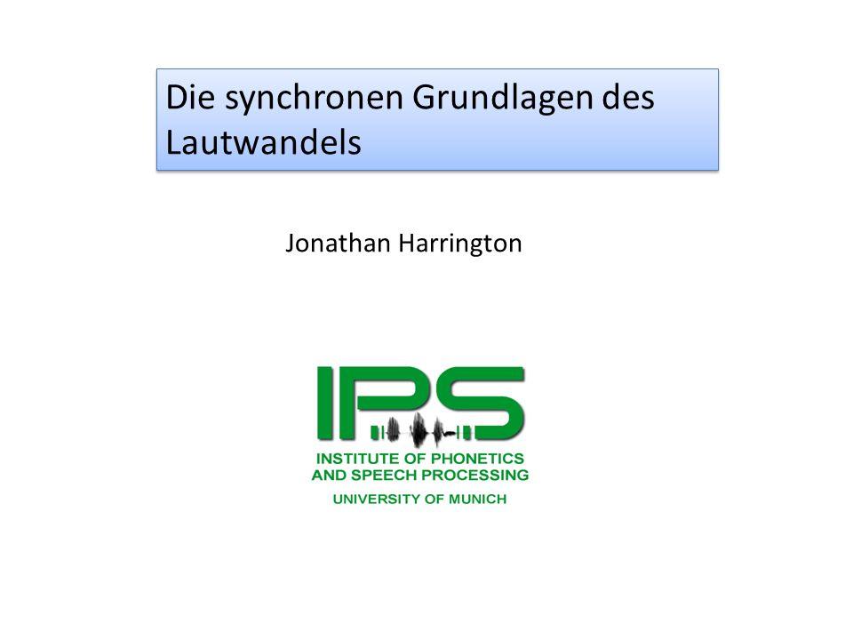 Die synchronen Grundlagen des Lautwandels Jonathan Harrington