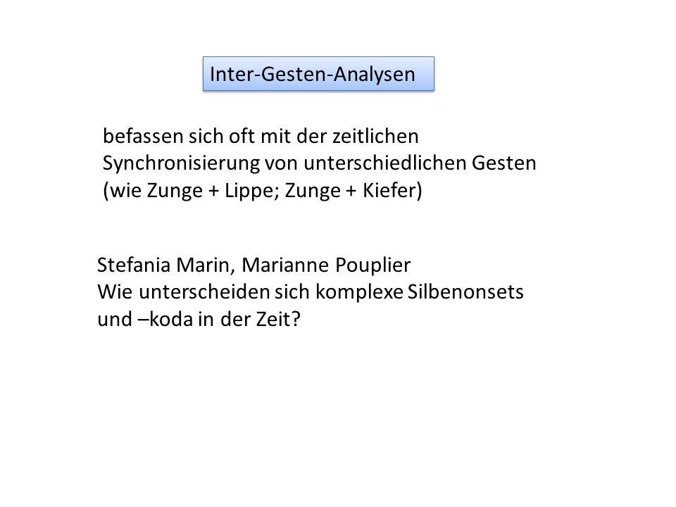 Inter-Gesten-Analysen Stefania Marin, Marianne Pouplier Wie unterscheiden sich komplexe Silbenonsets und –koda in der Zeit? befassen sich oft mit der