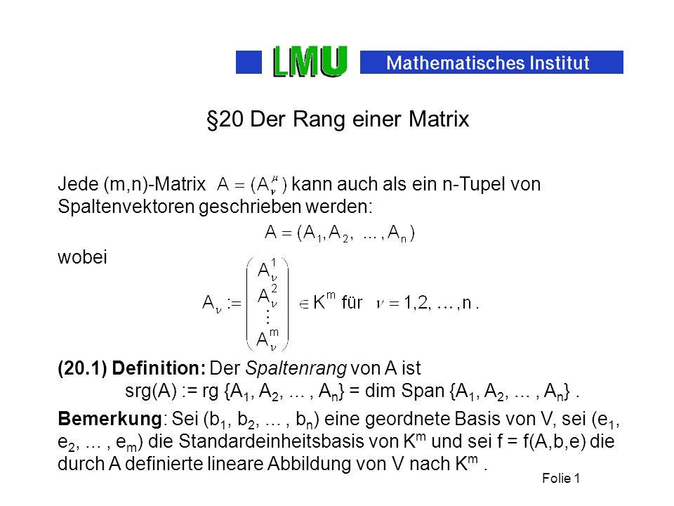 Folie 1 §20 Der Rang einer Matrix (20.1) Definition: Der Spaltenrang von A ist Bemerkung: Sei (b 1, b 2,..., b n ) eine geordnete Basis von V, sei (e