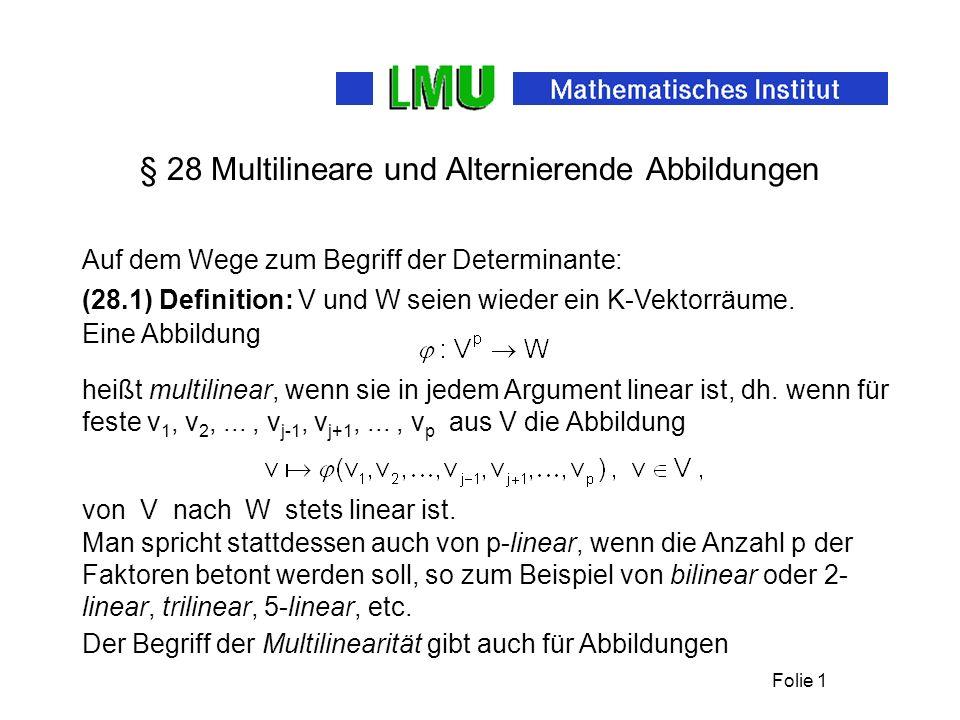Folie 1 § 28 Multilineare und Alternierende Abbildungen (28.1) Definition: V und W seien wieder ein K-Vektorräume.