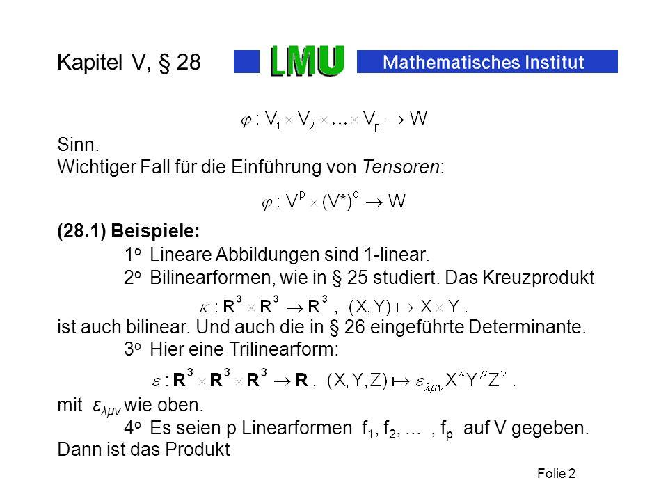 Folie 2 Kapitel V, § 28 Sinn. Wichtiger Fall für die Einführung von Tensoren: mit ε λμν wie oben.