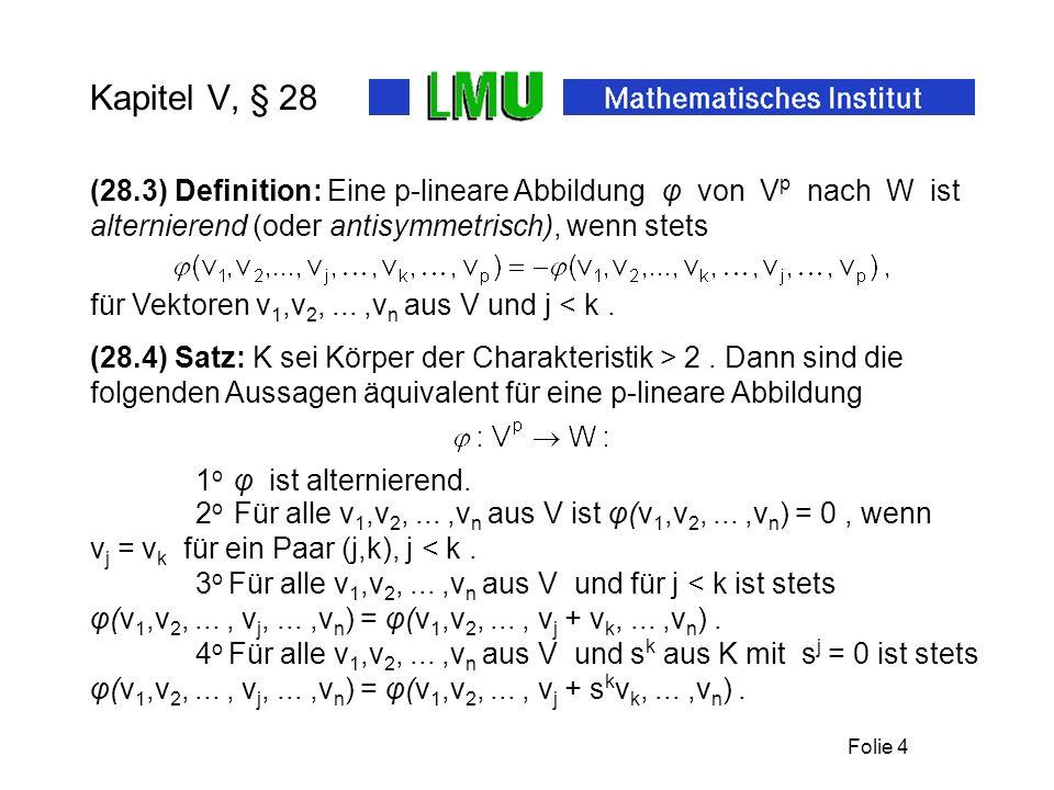 Folie 4 Kapitel V, § 28 für Vektoren v 1,v 2,...,v n aus V und j < k.