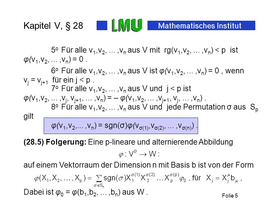 Folie 5 Kapitel V, § 28 5 o Für alle v 1,v 2,...,v n aus V mit rg(v 1,v 2,...,v n ) < p ist φ(v 1,v 2,...,v n ) = 0.