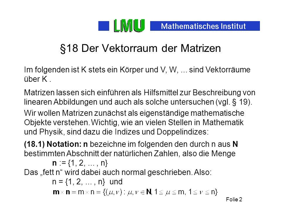 Folie 3 Kapitel IV, §18 Eine solche Matrix A ist also durch die Werte vollständig bestimmt.