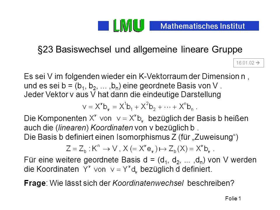 Folie 1 §23 Basiswechsel und allgemeine lineare Gruppe Es sei V im folgenden wieder ein K-Vektorraum der Dimension n, Die Komponenten bezüglich der Ba