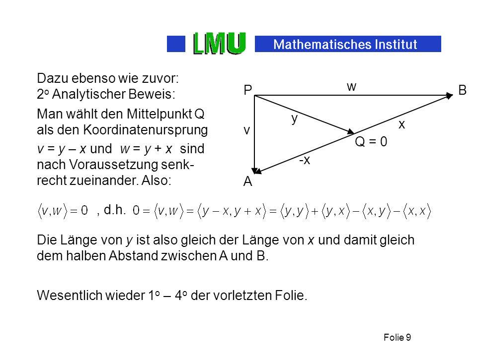 Folie 9 Dazu ebenso wie zuvor: 2 o Analytischer Beweis: Man wählt den Mittelpunkt Q als den Koordinatenursprung v = y – x und w = y + x sind nach Voraussetzung senk- recht zueinander.