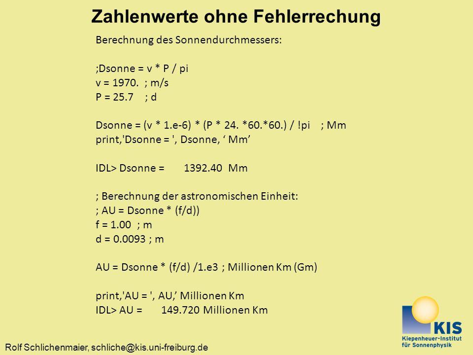 Rolf Schlichenmaier, schliche@kis.uni-freiburg.de Zahlenwerte ohne Fehlerrechung Berechnung des Sonnendurchmessers: ;Dsonne = v * P / pi v = 1970.