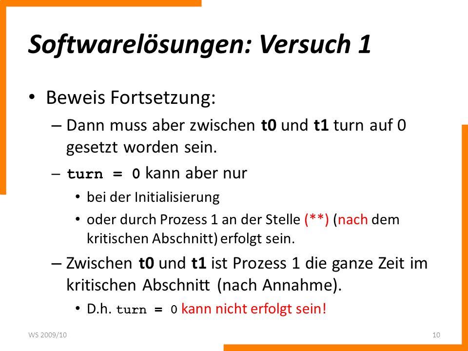Softwarelösungen: Versuch 1 Beweis Fortsetzung: – Dann muss aber zwischen t0 und t1 turn auf 0 gesetzt worden sein. – turn = 0 kann aber nur bei der I
