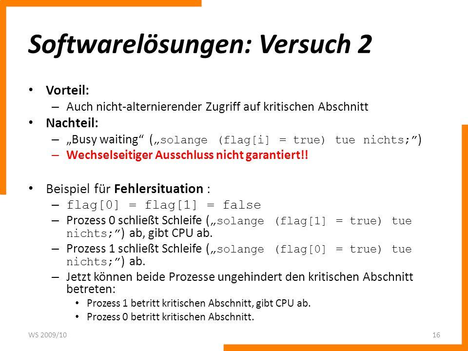 Softwarelösungen: Versuch 2 Vorteil: – Auch nicht-alternierender Zugriff auf kritischen Abschnitt Nachteil: – Busy waiting ( solange (flag[i] = true)
