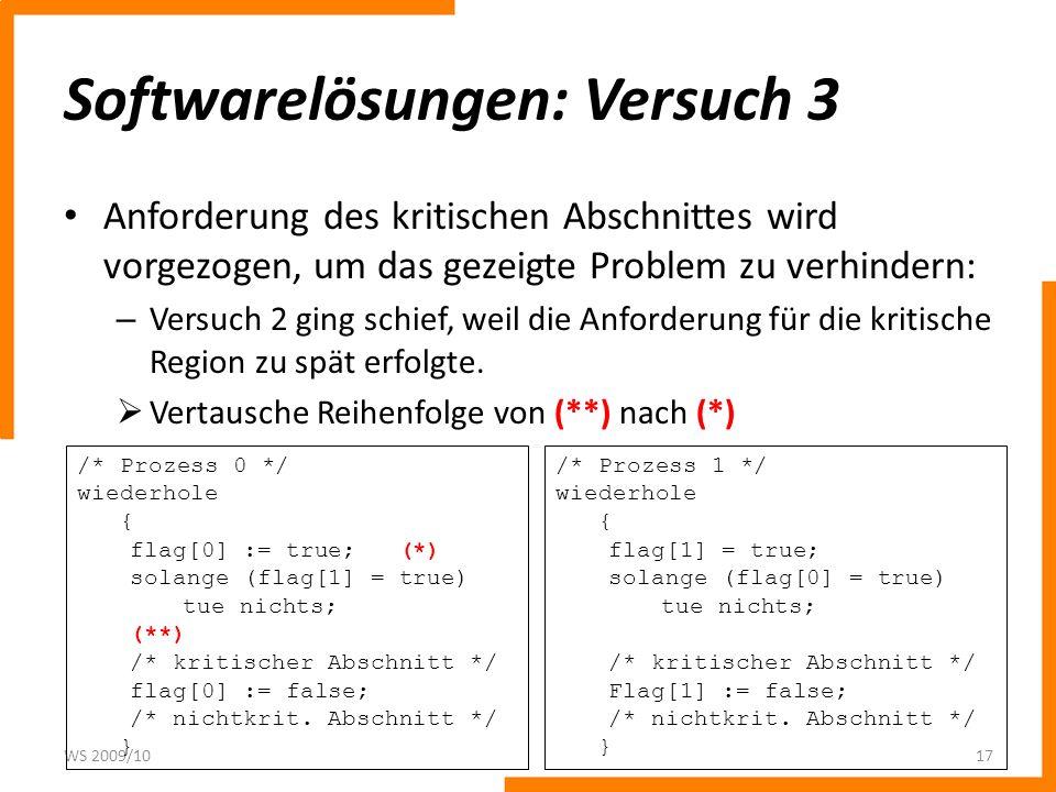 Softwarelösungen: Versuch 3 Anforderung des kritischen Abschnittes wird vorgezogen, um das gezeigte Problem zu verhindern: – Versuch 2 ging schief, we