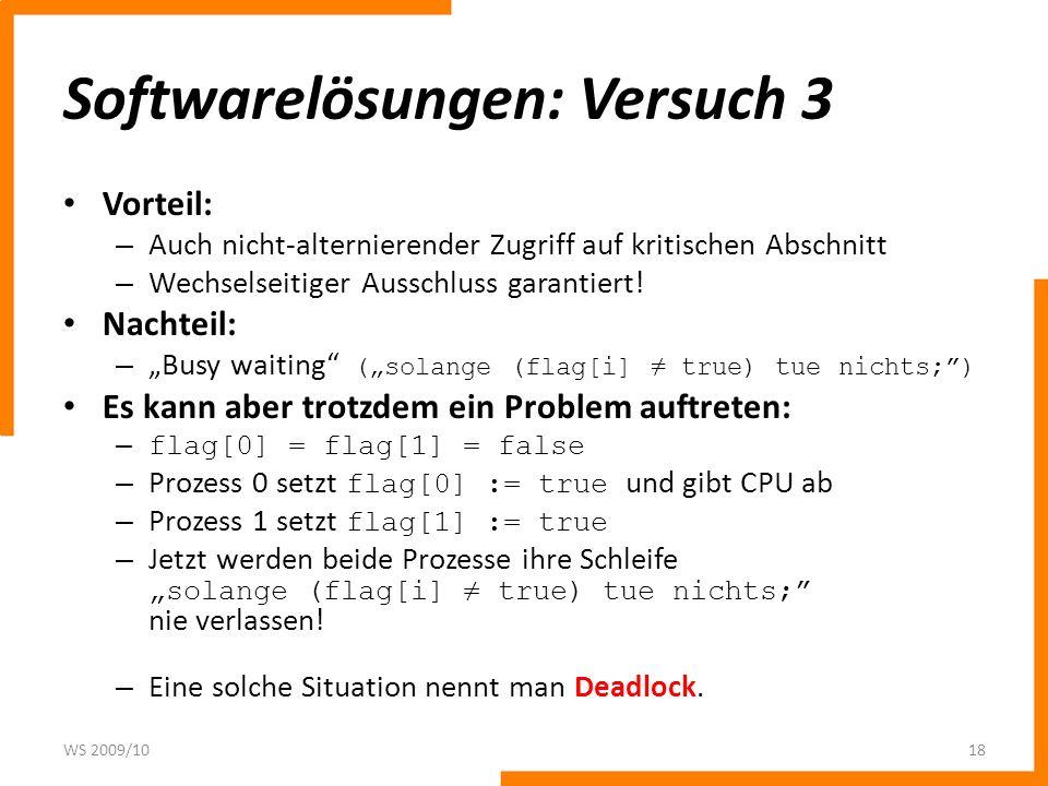 Softwarelösungen: Versuch 3 Vorteil: – Auch nicht-alternierender Zugriff auf kritischen Abschnitt – Wechselseitiger Ausschluss garantiert! Nachteil: –