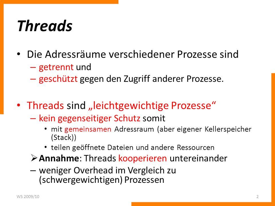 Threads Die Adressräume verschiedener Prozesse sind – getrennt und – geschützt gegen den Zugriff anderer Prozesse. Threads sind leichtgewichtige Proze