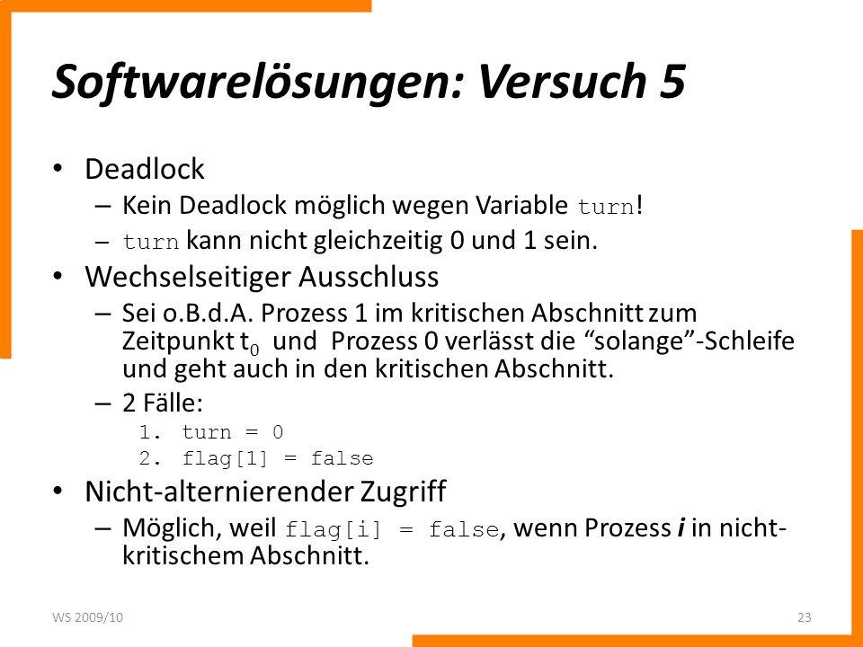 Softwarelösungen: Versuch 5 Deadlock – Kein Deadlock möglich wegen Variable turn ! – turn kann nicht gleichzeitig 0 und 1 sein. Wechselseitiger Aussch