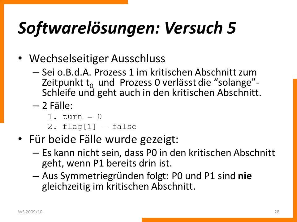 Softwarelösungen: Versuch 5 Wechselseitiger Ausschluss – Sei o.B.d.A. Prozess 1 im kritischen Abschnitt zum Zeitpunkt t 0 und Prozess 0 verlässt die s