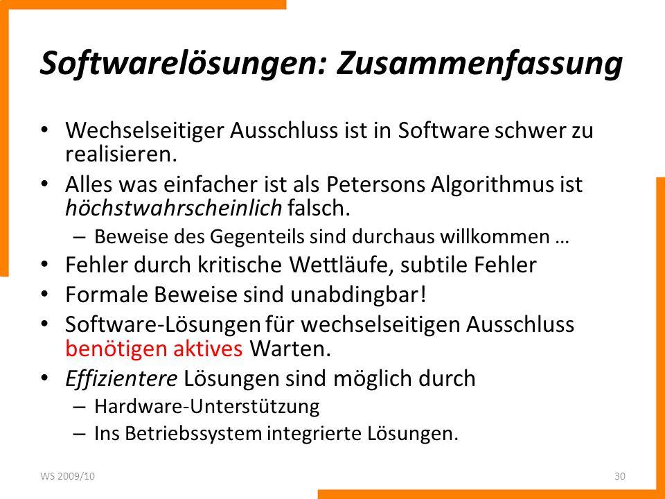 Softwarelösungen: Zusammenfassung Wechselseitiger Ausschluss ist in Software schwer zu realisieren. Alles was einfacher ist als Petersons Algorithmus