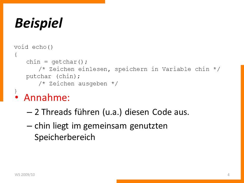 Beispiel Annahme: – 2 Threads führen (u.a.) diesen Code aus. – chin liegt im gemeinsam genutzten Speicherbereich WS 2009/104 void echo() { chin = getc