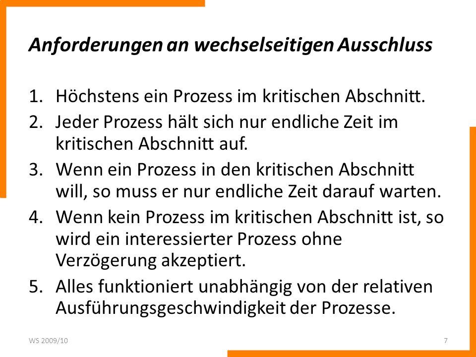 Anforderungen an wechselseitigen Ausschluss 1.Höchstens ein Prozess im kritischen Abschnitt. 2.Jeder Prozess hält sich nur endliche Zeit im kritischen