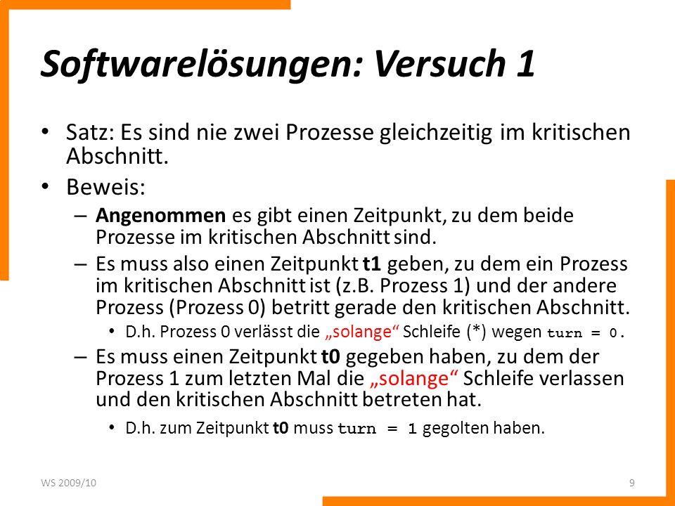 Softwarelösungen: Versuch 4 Nichtstun in Schleife wird ersetzt durch zeitweilige Zurücknahme der Anforderung, um es anderen Prozessen zu erlauben, die Ressource zu belegen: WS 2009/1020 /* Prozess 0 */ wiederhole { flag[0] := true; solange (flag[1] = true) { flag[0] := false; /* zufäll.