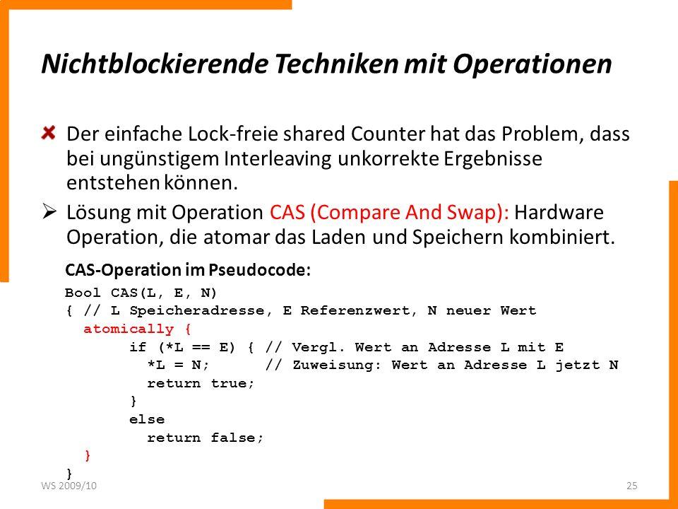 Umsetzung nicht-blockierender Counter mit CAS Einfache Umsetzung Counter jeweils T1, T2: while (!CAS(X,*X,X+1)); Lockfreie Alternative für fetch-and-inc Herlihy 1991: – Operationen, wie CAS oder LL/SC (load-linked/ stored- conditional) sind universell.