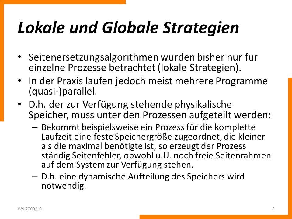 Globale Paging Strategien Eine globale Paging Strategie sollte den Prozess mit einer sinnvollen Speichergröße ausstatten und diese während der Ausführung dynamisch anpassen.