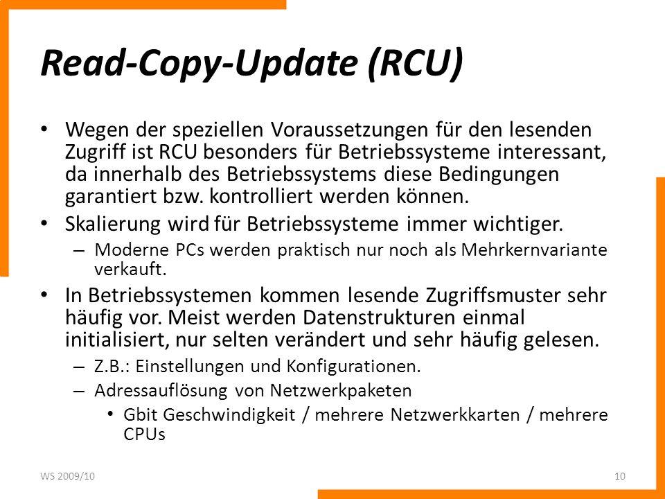 Read-Copy-Update (RCU) Wegen der speziellen Voraussetzungen für den lesenden Zugriff ist RCU besonders für Betriebssysteme interessant, da innerhalb d