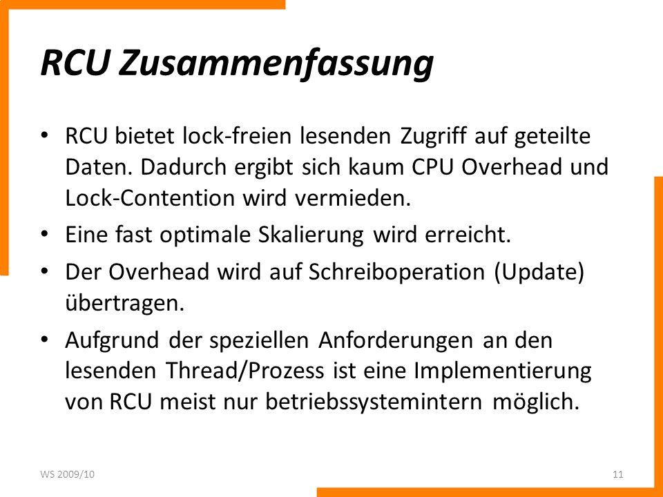 RCU Zusammenfassung RCU bietet lock-freien lesenden Zugriff auf geteilte Daten. Dadurch ergibt sich kaum CPU Overhead und Lock-Contention wird vermied