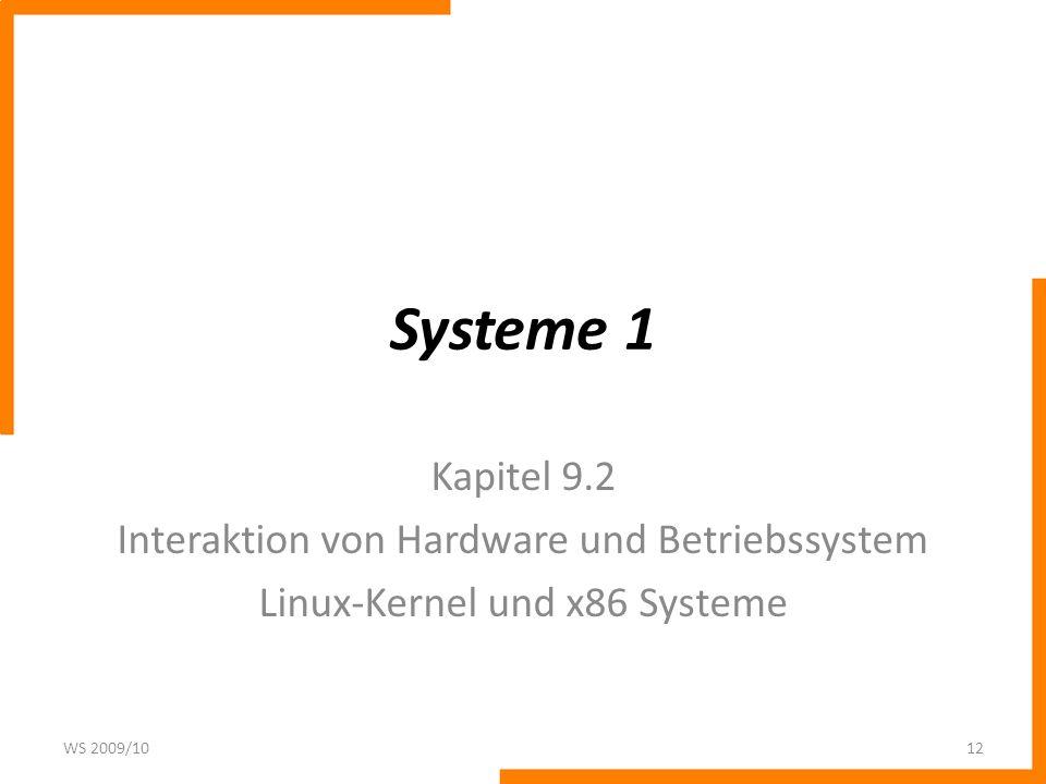 Systeme 1 Kapitel 9.2 Interaktion von Hardware und Betriebssystem Linux-Kernel und x86 Systeme WS 2009/1012
