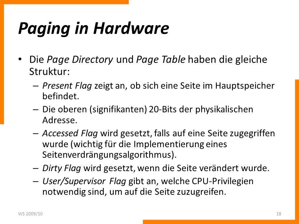 Paging in Hardware Die Page Directory und Page Table haben die gleiche Struktur: – Present Flag zeigt an, ob sich eine Seite im Hauptspeicher befindet