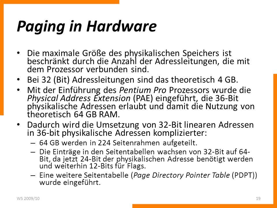 Paging in Hardware Die maximale Größe des physikalischen Speichers ist beschränkt durch die Anzahl der Adressleitungen, die mit dem Prozessor verbunde