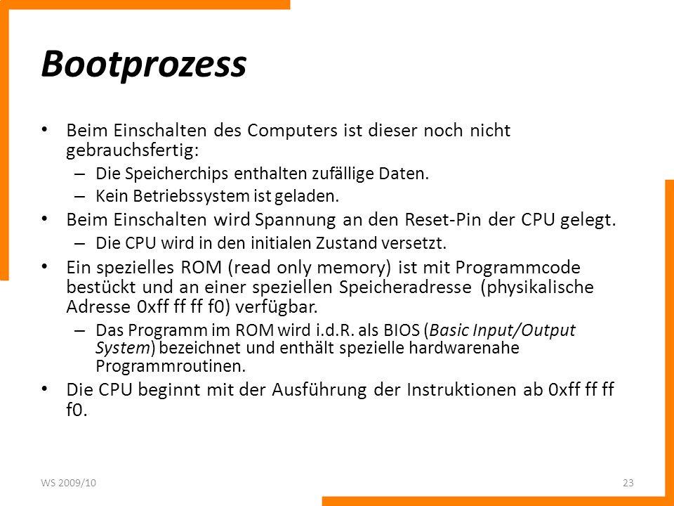 Bootprozess Beim Einschalten des Computers ist dieser noch nicht gebrauchsfertig: – Die Speicherchips enthalten zufällige Daten. – Kein Betriebssystem