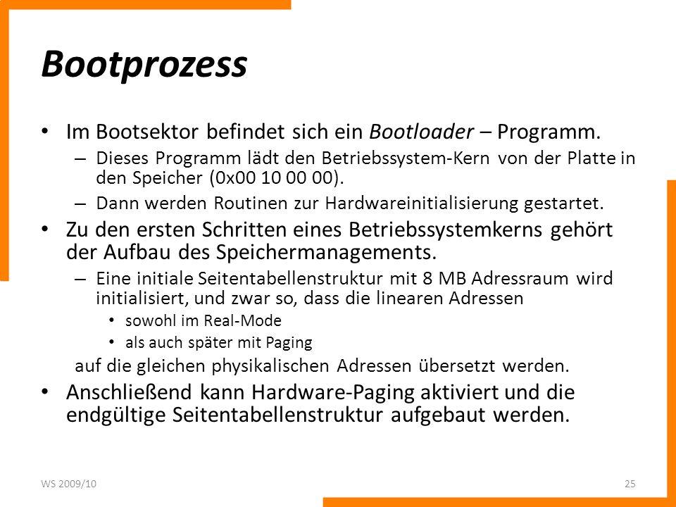 Bootprozess Im Bootsektor befindet sich ein Bootloader – Programm. – Dieses Programm lädt den Betriebssystem-Kern von der Platte in den Speicher (0x00