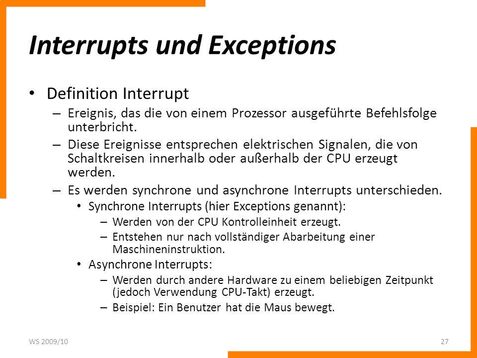 Interrupts und Exceptions Definition Interrupt – Ereignis, das die von einem Prozessor ausgeführte Befehlsfolge unterbricht. – Diese Ereignisse entspr