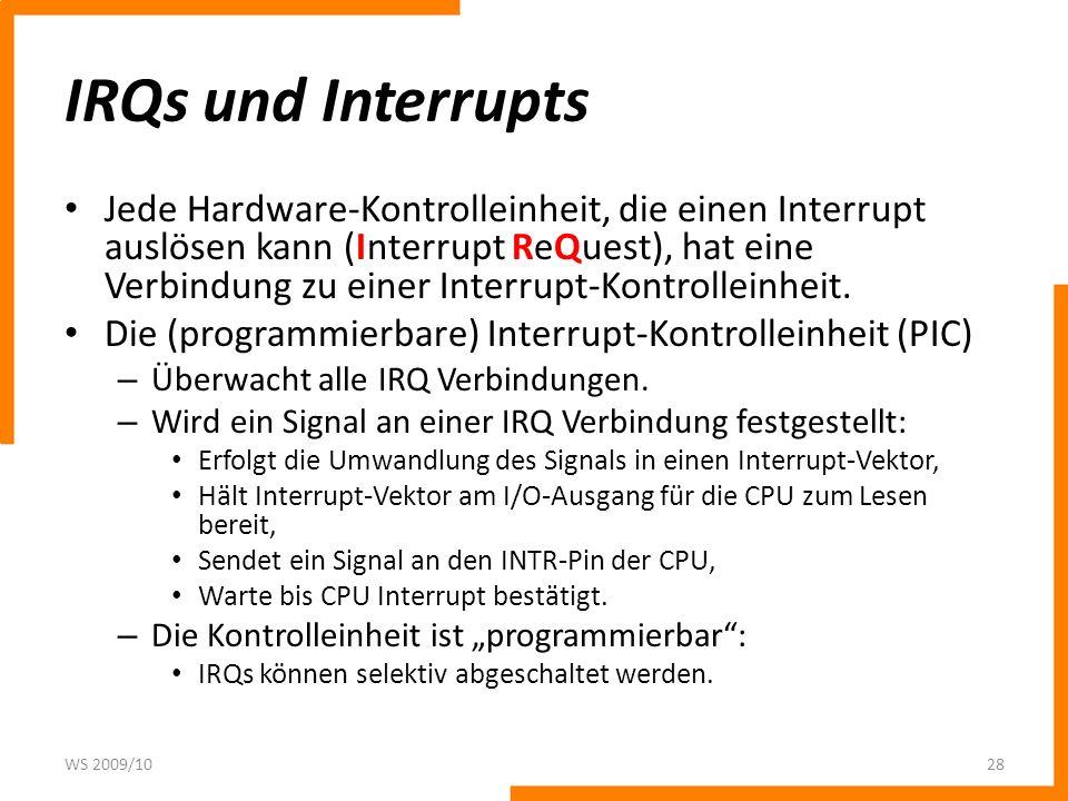 IRQs und Interrupts Jede Hardware-Kontrolleinheit, die einen Interrupt auslösen kann (Interrupt ReQuest), hat eine Verbindung zu einer Interrupt-Kontr