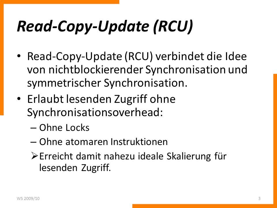 Read-Copy-Update (RCU) Read-Copy-Update (RCU) verbindet die Idee von nichtblockierender Synchronisation und symmetrischer Synchronisation. Erlaubt les