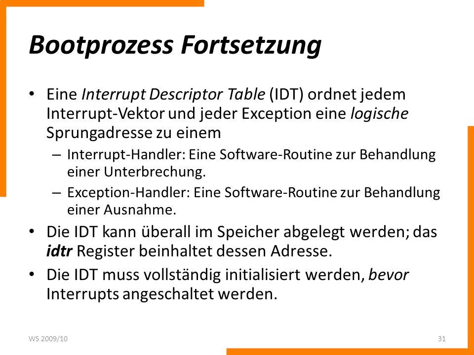 Bootprozess Fortsetzung Eine Interrupt Descriptor Table (IDT) ordnet jedem Interrupt-Vektor und jeder Exception eine logische Sprungadresse zu einem –