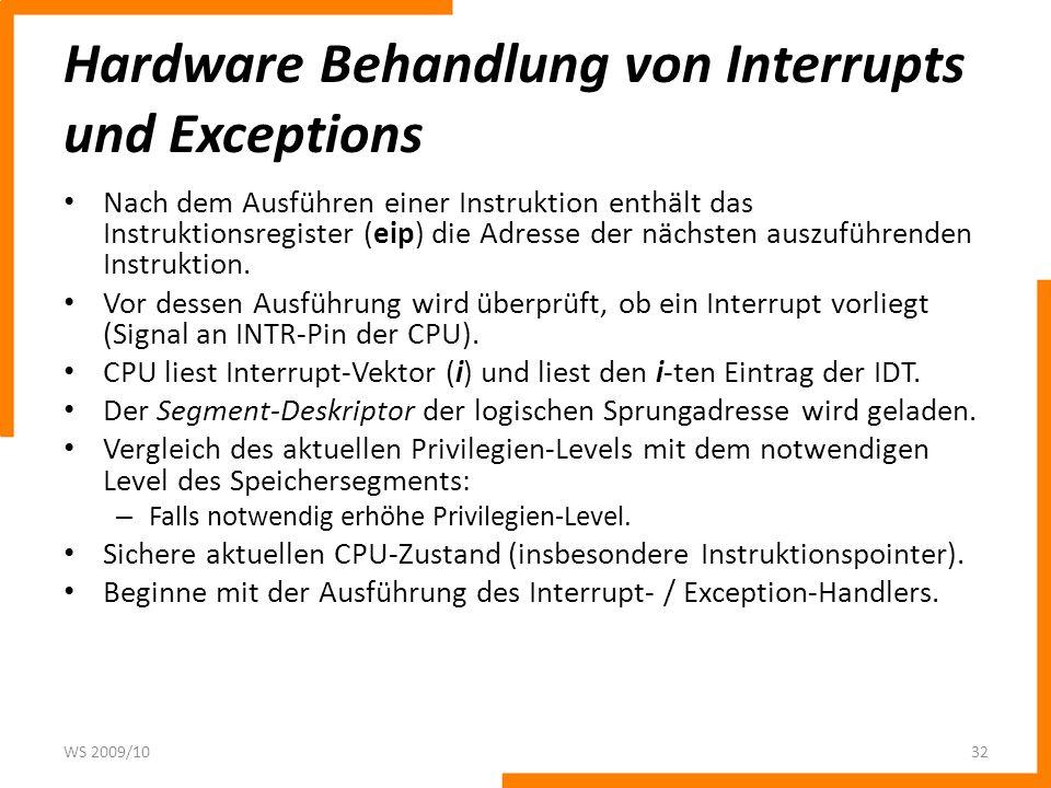Hardware Behandlung von Interrupts und Exceptions Nach dem Ausführen einer Instruktion enthält das Instruktionsregister (eip) die Adresse der nächsten