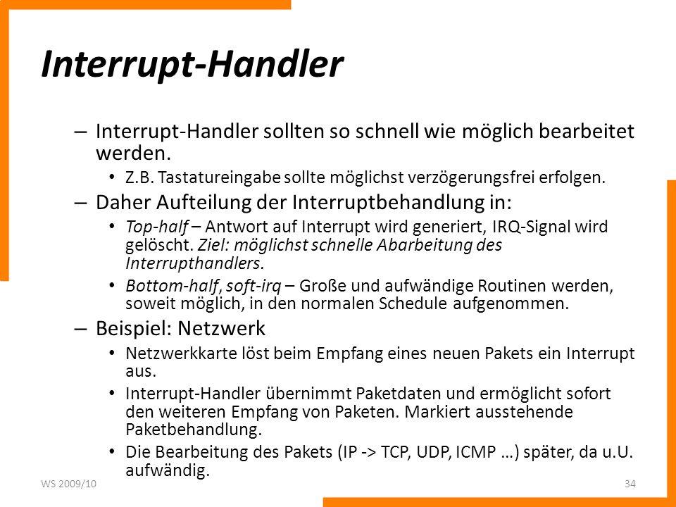 Interrupt-Handler – Interrupt-Handler sollten so schnell wie möglich bearbeitet werden. Z.B. Tastatureingabe sollte möglichst verzögerungsfrei erfolge