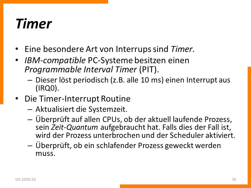 Timer Eine besondere Art von Interrups sind Timer. IBM-compatible PC-Systeme besitzen einen Programmable Interval Timer (PIT). – Dieser löst periodisc
