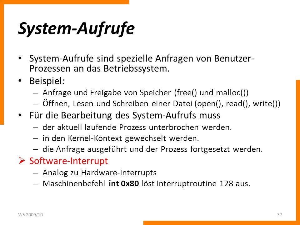 System-Aufrufe System-Aufrufe sind spezielle Anfragen von Benutzer- Prozessen an das Betriebssystem. Beispiel: – Anfrage und Freigabe von Speicher (fr