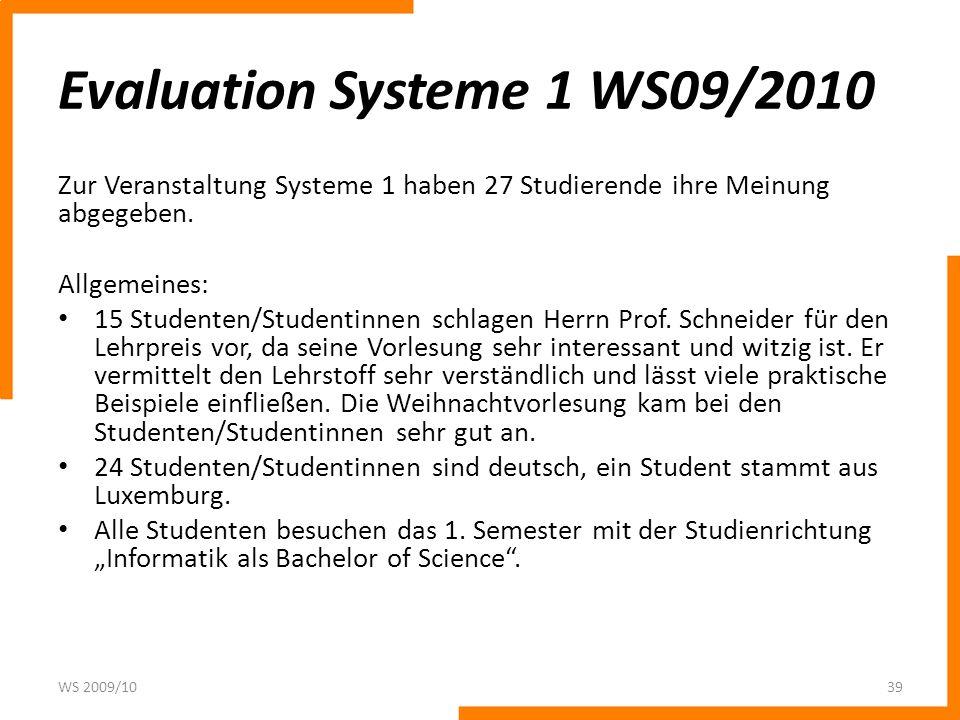 Evaluation Systeme 1 WS09/2010 Zur Veranstaltung Systeme 1 haben 27 Studierende ihre Meinung abgegeben. Allgemeines: 15 Studenten/Studentinnen schlage