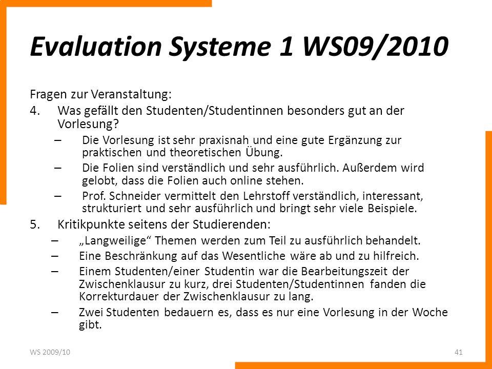 Evaluation Systeme 1 WS09/2010 Fragen zur Veranstaltung: 4.Was gefällt den Studenten/Studentinnen besonders gut an der Vorlesung? – Die Vorlesung ist