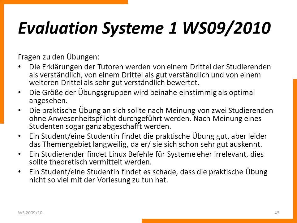 Evaluation Systeme 1 WS09/2010 Fragen zu den Übungen: Die Erklärungen der Tutoren werden von einem Drittel der Studierenden als verständlich, von eine