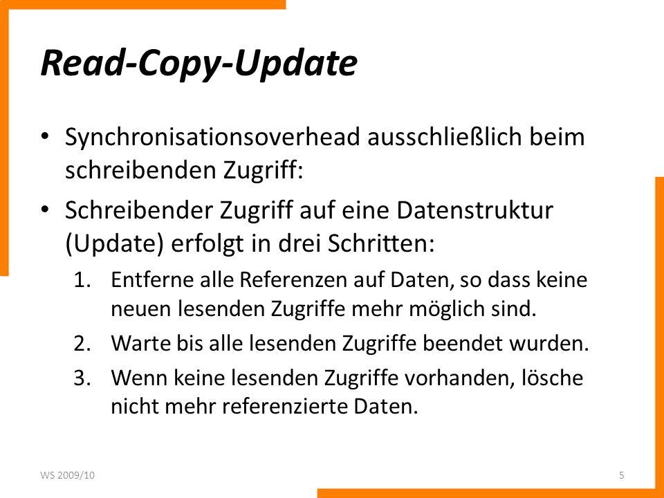 Read-Copy-Update (RCU) Schreibender Zugriff (Update): – Für den lesenden Zugriff gibt es keine Synchronisierung, somit muss sichergestellt werden, dass es zu keinem Lesefehler kommen kann.