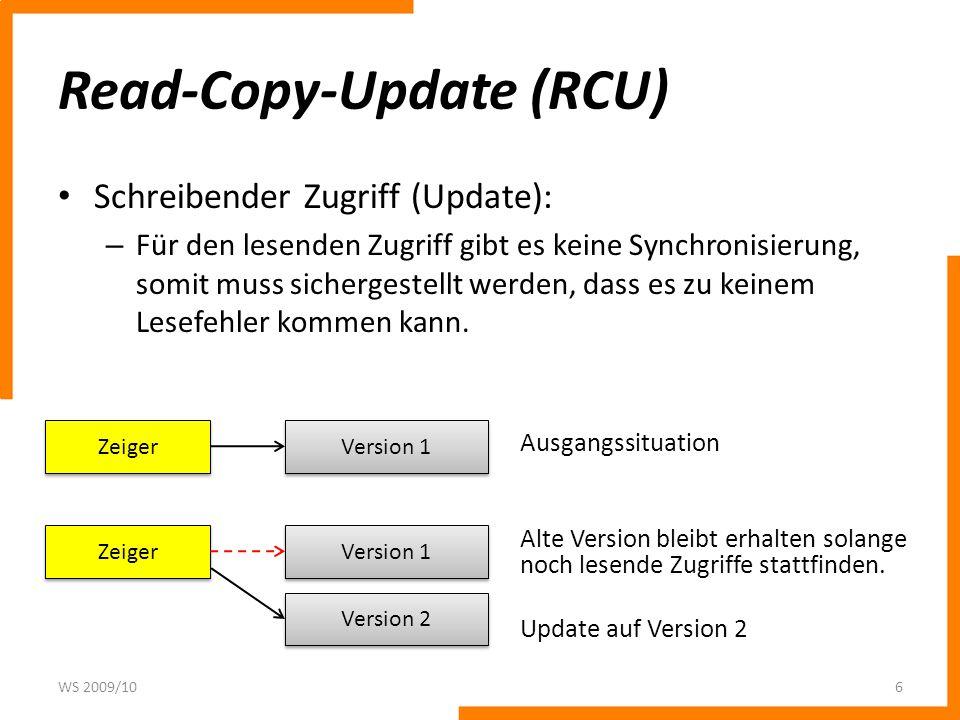 Read-Copy-Update (RCU) Schreibender Zugriff (Update): WS 2009/107 Zeiger Version 1 Version 2 Alte Version bleibt erhalten – noch lesende Zugriffe.