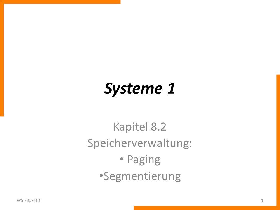 Systeme 1 Kapitel 8.2 Speicherverwaltung: Paging Segmentierung WS 2009/101