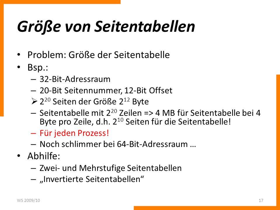 Größe von Seitentabellen Problem: Größe der Seitentabelle Bsp.: – 32-Bit-Adressraum – 20-Bit Seitennummer, 12-Bit Offset 2 20 Seiten der Größe 2 12 Byte – Seitentabelle mit 2 20 Zeilen => 4 MB für Seitentabelle bei 4 Byte pro Zeile, d.h.
