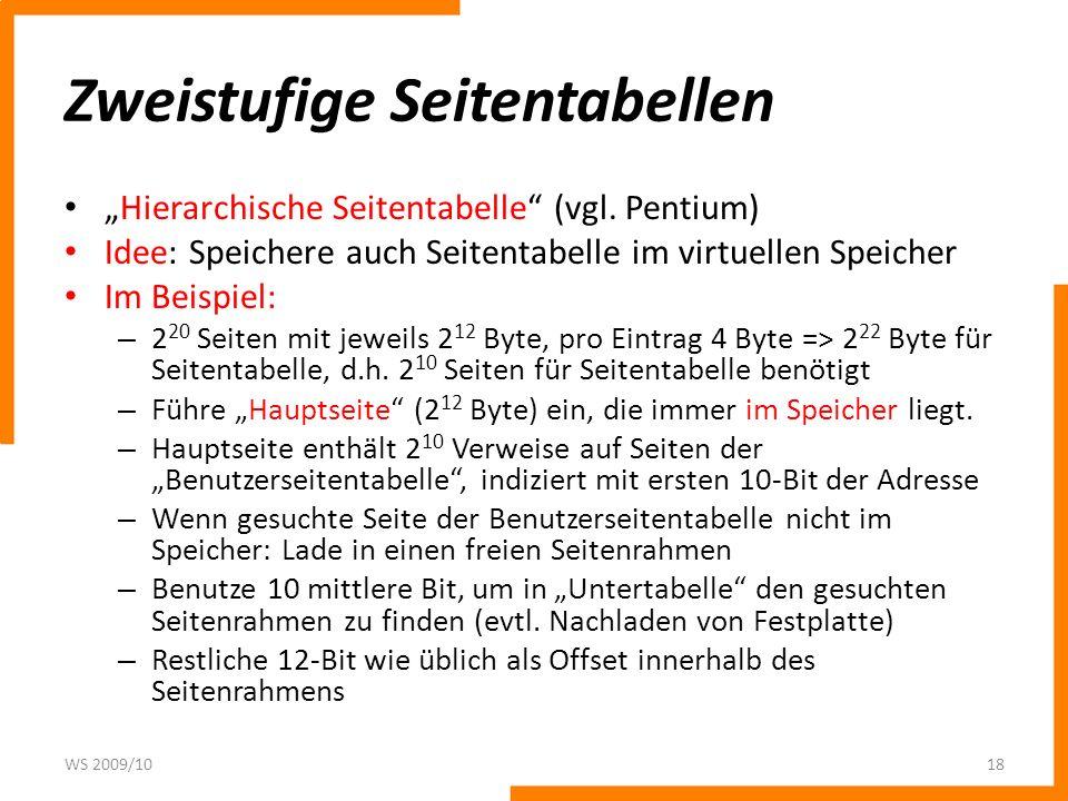 Zweistufige Seitentabellen Hierarchische Seitentabelle (vgl. Pentium) Idee: Speichere auch Seitentabelle im virtuellen Speicher Im Beispiel: – 2 20 Se