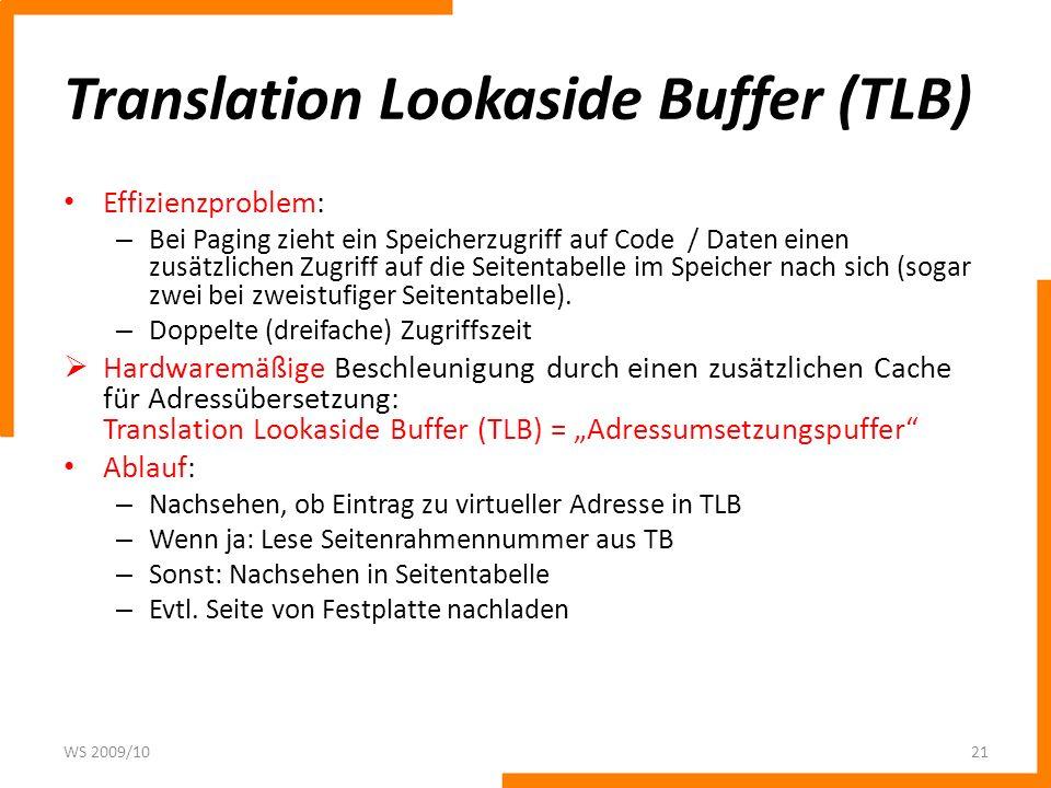 Translation Lookaside Buffer (TLB) Effizienzproblem: – Bei Paging zieht ein Speicherzugriff auf Code / Daten einen zusätzlichen Zugriff auf die Seitentabelle im Speicher nach sich (sogar zwei bei zweistufiger Seitentabelle).