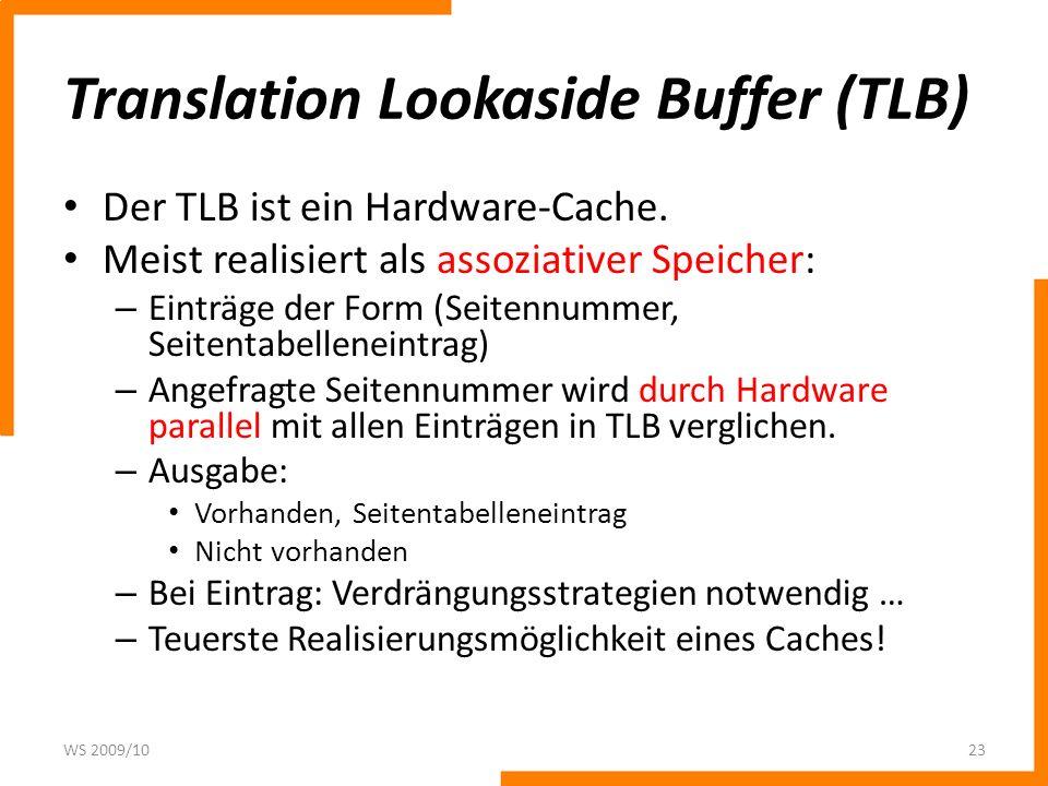 Translation Lookaside Buffer (TLB) Der TLB ist ein Hardware-Cache. Meist realisiert als assoziativer Speicher: – Einträge der Form (Seitennummer, Seit